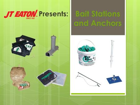 Presents: Bait Stations and Anchors. Tamper Resistant Bait Stations  Top Loader ™  Rat and Mouse Fortress ™