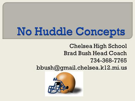 No Huddle Concepts Chelsea High School Brad Bush Head Coach