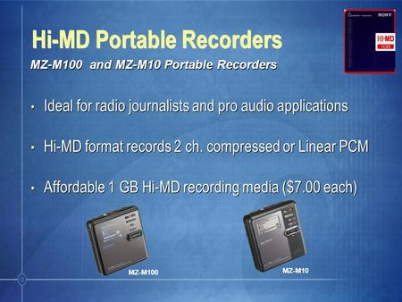 Ideal for radio journalists and pro audio applications Hi-MD format records 2 ch. compressed or Linear PCM Affordable 1 GB Hi-MD recording media ($7.00.