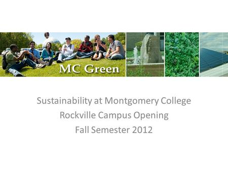 Sustainability at Montgomery College Rockville Campus Opening Fall Semester 2012.