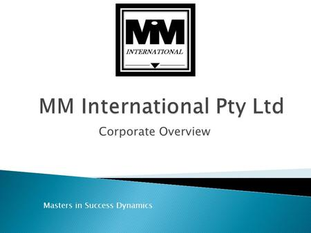 "Corporate Overview Masters in Success Dynamics Mission Statement ""To partner with people to Maximize their success with Extraordinary products and service"""