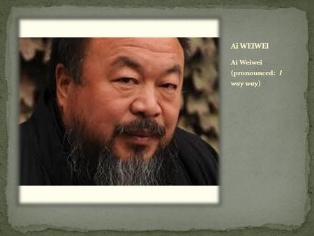 "Ai Weiwei (pronounced: I way way). Weiwei perceives they are stuck in a ""cycle"" of dictators and political unrest in China."