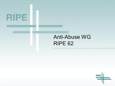 Anti-Abuse WG RIPE 62. 2 AA-WG Agenda – RIPE 62 A. Administrative Matters – Welcome – Scribe, Jabber, Stenography – Microphone Etiquette – Approve Minutes.
