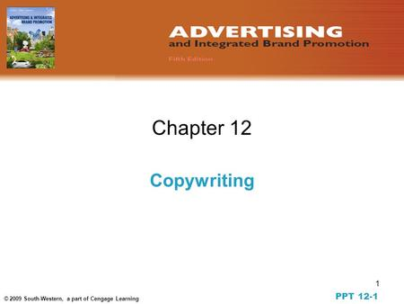 1 © 2009 South-Western, a part of Cengage Learning Chapter 12 Copywriting PPT 12-1.