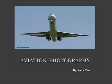By Amos Dor AVIATION PHOTOGRAPHY.