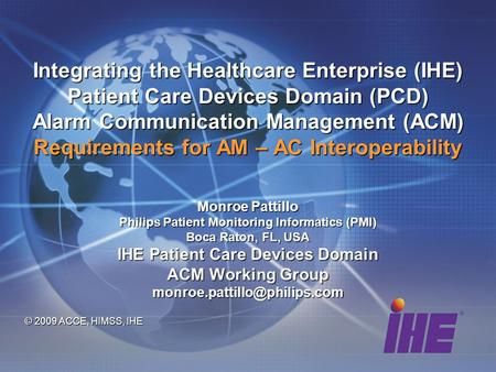 Integrating the Healthcare Enterprise (IHE) Patient Care Devices Domain (PCD) Alarm Communication Management (ACM) Requirements for AM – AC Interoperability.