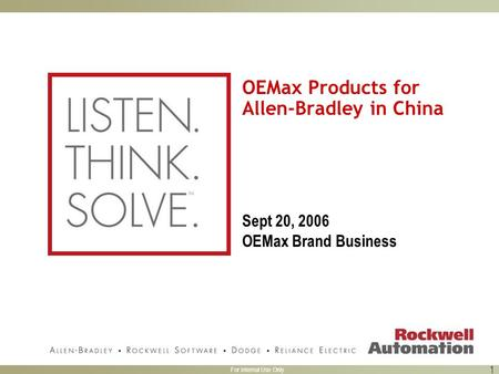 For Internal Use Only 1 OEMax Products for Allen-Bradley in China Sept 20, 2006 OEMax Brand Business.