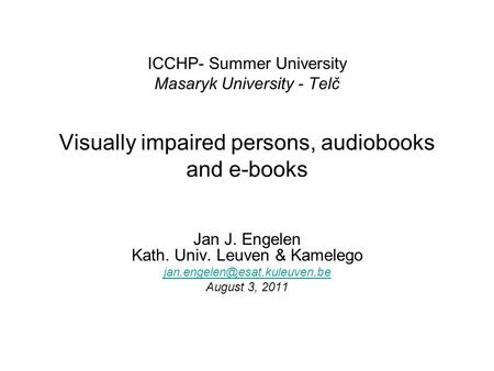Visually impaired persons, audiobooks and e-books Jan J. Engelen Kath. Univ. Leuven & Kamelego August 3, 2011 ICCHP- Summer.