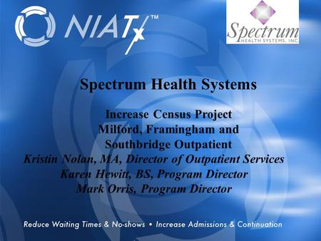 Overview Spectrum Health Systems Increase Census Project Milford, Framingham and Southbridge Outpatient Kristin Nolan, MA, Director of Outpatient Services.