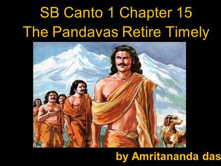 SB Canto 1 Chapter 15 The Pandavas Retire Timely by Amritananda das.