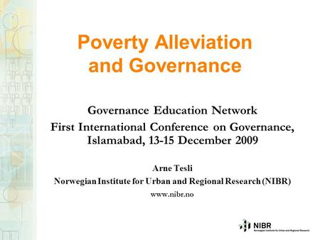 Poverty Alleviation and Governance Governance Education Network First International Conference on Governance, Islamabad, 13-15 December 2009 Arne Tesli.