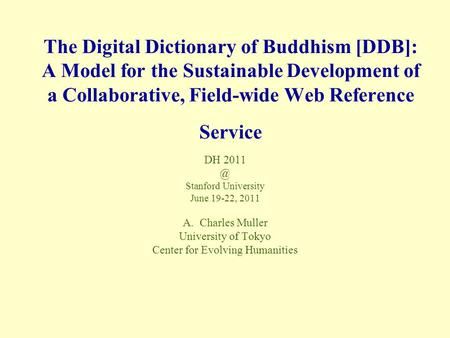 The Digital Dictionary of Buddhism [DDB]: A Model for the Sustainable Development of a Collaborative, Field-wide Web Reference Service DH Stanford.