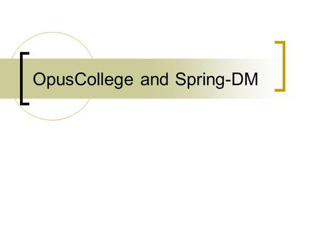 OpusCollege and Spring-DM. OSGi based web applications – three strategies OSGi container embedded in another container: OSGi Bridge Server (OBS)  e.g.