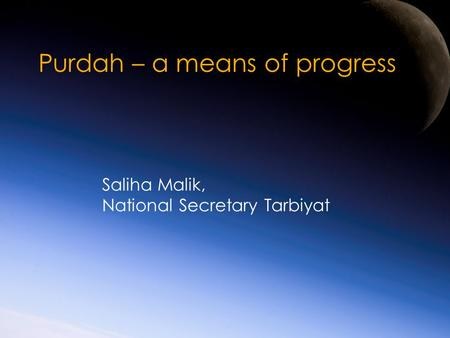Purdah – a means of progress Saliha Malik, National Secretary Tarbiyat.