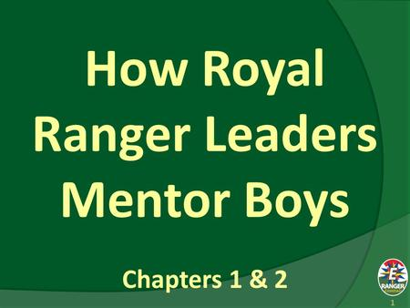 1 How Royal Ranger Leaders Mentor Boys Chapters 1 & 2.
