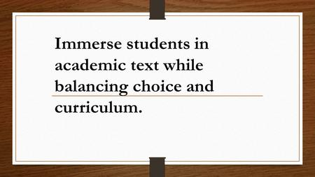 Immerse students in academic text while balancing choice and curriculum.