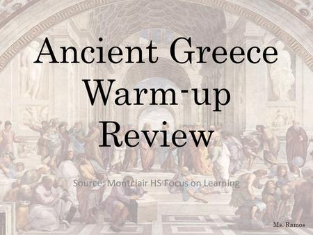 Ancient Greece Warm-up Review Source: Montclair HS Focus on Learning Ms. Ramos.