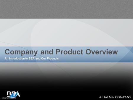 Company and Product Overview An Introduction to BEA and Our Products.