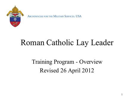 Roman Catholic Lay Leader Training Program - Overview Revised 26 April 2012 1.