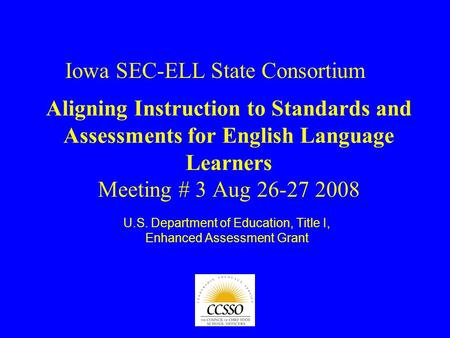 Aligning Instruction to Standards and Assessments for English Language Learners Meeting # 3 Aug 26-27 2008 U.S. Department of Education, Title I, Enhanced.