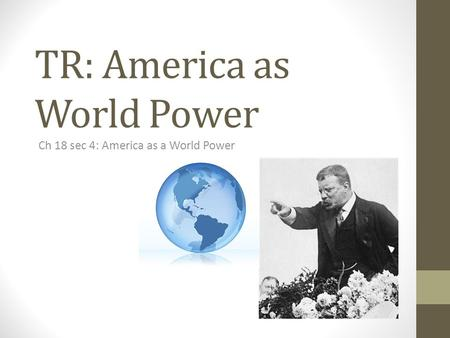 TR: America as World Power Ch 18 sec 4: America as a World Power.