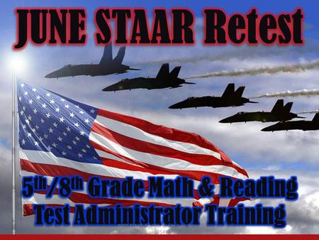 NISD STAAR 5th/8th Grade June Retest 2014 1. 2 NOT take the place This training does NOT take the place of reading the appropriate manual Monday June.