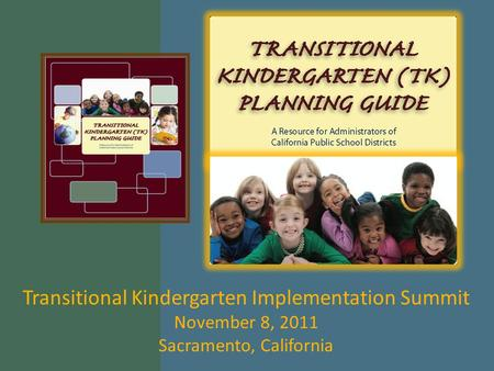 Transitional Kindergarten Implementation Summit November 8, 2011 Sacramento, California.