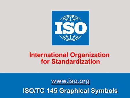 Www.iso.org ISO/TC 145 Graphical Symbols International Organization for Standardization.