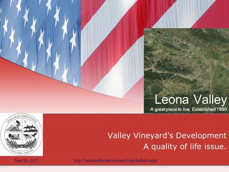June 29, 2011http://leonavalleytowncouncil.org/default.aspx Leona Valley A great place to live. Established 1990 Valley Vineyard's Development A quality.