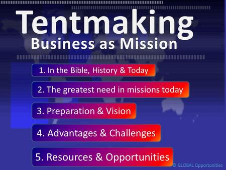 1. In the Bible, History & Today 2. The greatest need in missions today 3. Preparation & Vision 4. Advantages & Challenges 5. Resources & Opportunities.