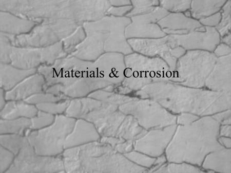 "Materials & Corrosion. Why worry about corrosion? ""One large chemical company spent more than $400,000 per year for corrosion maintenance in its sulfuric."