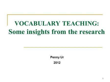VOCABULARY TEACHING: Some insights from the research Penny Ur 2012 1.