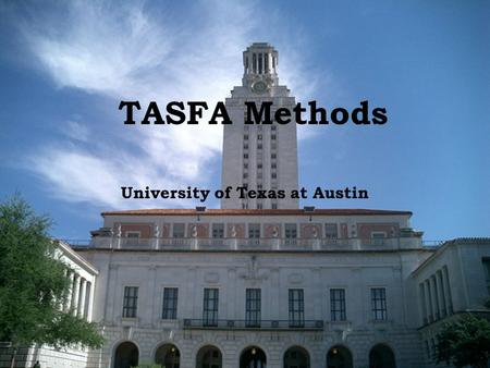 TASFA Methods University of Texas at Austin. In the Beginning  Types of Applications  TASFA  Paper FAFSA  Electronic FAFSA  Accepting Applications.