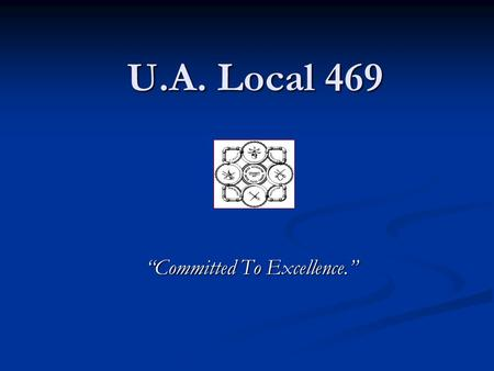 "U.A. Local 469 ""Committed To Excellence."". Our Projects & History U.A. Local 469 was chartered in 1910. For over 95 years, we have provided our state."