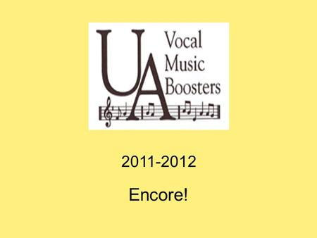 2011-2012 Encore!. Publication produced by the UA Vocal Music Boosters and distributed free of charge at each performance Includes: – Information about.