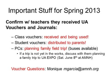 Important Stuff for Spring 2013 Confirm w/ teachers they received UA Vouchers and Journals: –Class vouchers: received and being used! –Student vouchers: