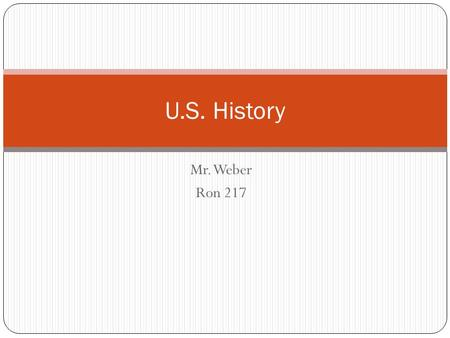 "Mr. Weber Ron 217 U.S. History. U.S. Rise to World Power 1. What do you think of U.S. intervention in Iraq? 2. What does it mean to be a ""World Power?"""