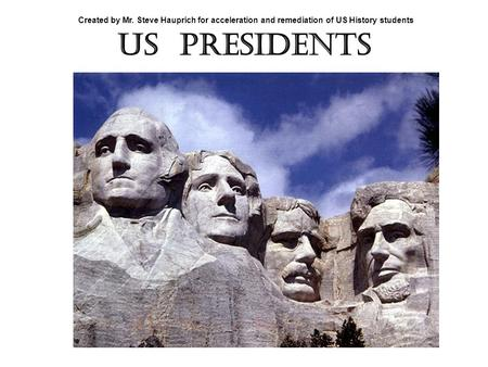 US Presidents Created by Mr. Steve Hauprich for acceleration and remediation of US History students.