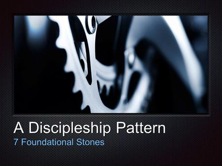 Tex t A Discipleship Pattern 7 Foundational Stones.