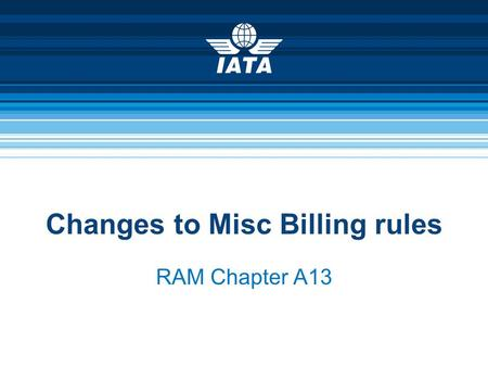 Changes to Misc Billing rules RAM Chapter A13. KUL – 20-22 Oct 20102010 ICH UG Meeting2 Who is familiar with the RAM?