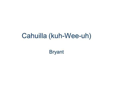 Cahuilla (kuh-Wee-uh) Bryant. Where They Lived The Cahuilla lived in southern California. Their homelands were located in present- day Riverside and San.