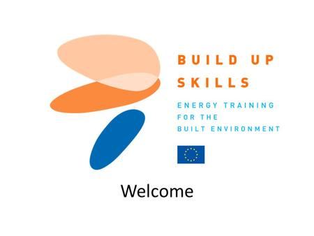 IEE/11/BW1/479/S12.604616, 11/11 - 05/13, 06.12.11 Build Up Skills UK Welcome.