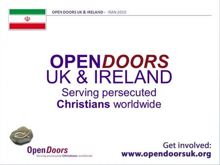 OPENDOORS UK & IRELAND Serving persecuted Christians worldwide OPEN DOORS UK & IRELAND – IRAN 2010.