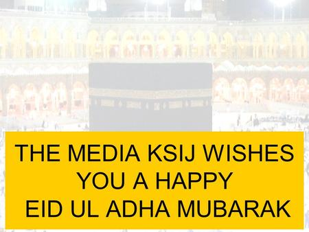 THE MEDIA KSIJ WISHES YOU A HAPPY EID UL ADHA MUBARAK.
