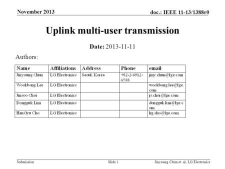 Submission doc.: IEEE 11-13/1388r0 Uplink multi-user transmission Date: 2013-11-11 Slide 1Jinyoung Chun et. al, LG Electronics November 2013 Authors: