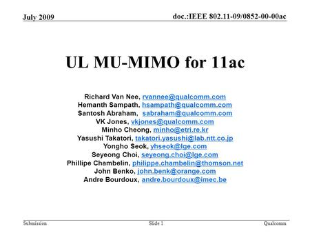 Doc.:IEEE 802.11-09/0852-00-00ac Submission Qualcomm July 2009 UL MU-MIMO for 11ac Slide 1 Richard Van Nee, Hemanth.