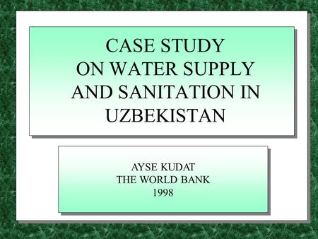 CASE STUDY ON WATER SUPPLY AND SANITATION IN UZBEKISTAN AYSE KUDAT THE WORLD BANK 1998 AYSE KUDAT THE WORLD BANK 1998.