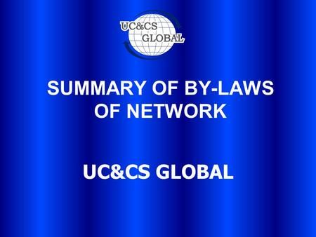 SUMMARY OF BY-LAWS OF NETWORK UC&CS GLOBAL. OBJECTIVES OF NETWORK RECRUIT, MAINTAIN AND IMPROVE THE CAPACITY OF MEMBERS AFFILIATED TO THE NETWORK. TECHNICAL.