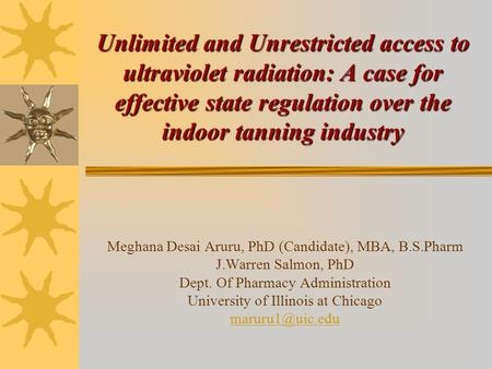 Unlimited and Unrestricted access to ultraviolet radiation: A case for effective state regulation over the indoor tanning industry Meghana Desai Aruru,