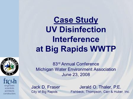 Engineers scientists architects constructors Case Study UV Disinfection Interference at Big Rapids WWTP 83 rd Annual Conference Michigan Water Environment.